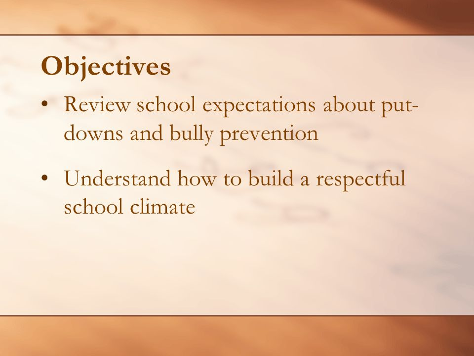 Objectives Review school expectations about put- downs and bully prevention.
