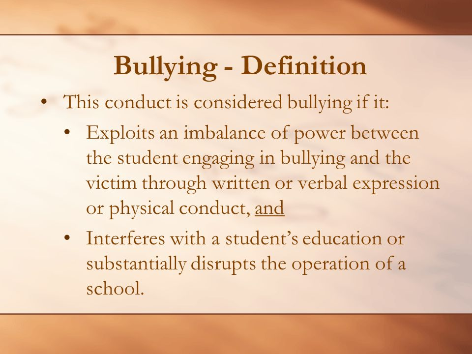 Bullying - Definition This conduct is considered bullying if it: