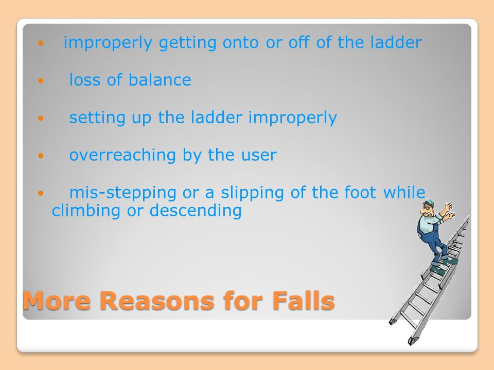 More Reasons for Falls improperly getting onto or off of the ladder