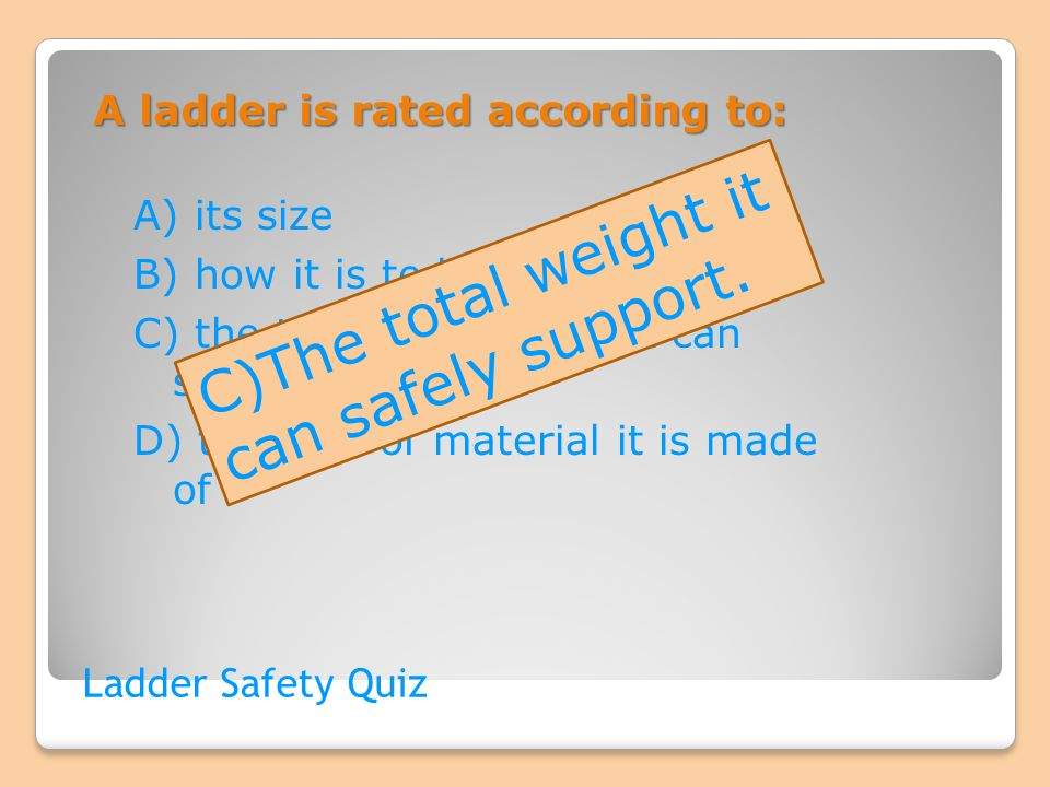 A ladder is rated according to: