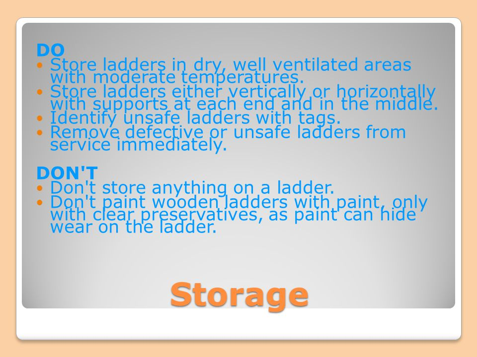 DO Store ladders in dry, well ventilated areas with moderate temperatures.
