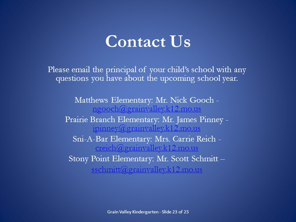 Contact Us Please email the principal of your child's school with any questions you have about the upcoming school year.