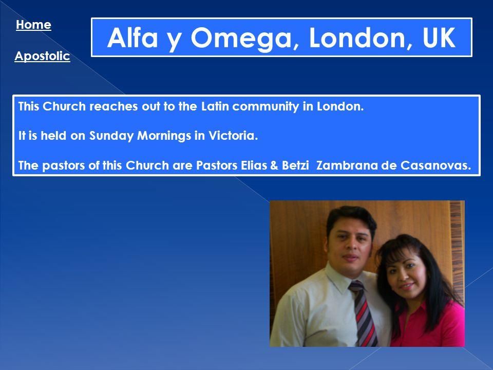 Alfa y Omega, London, UK Home Apostolic
