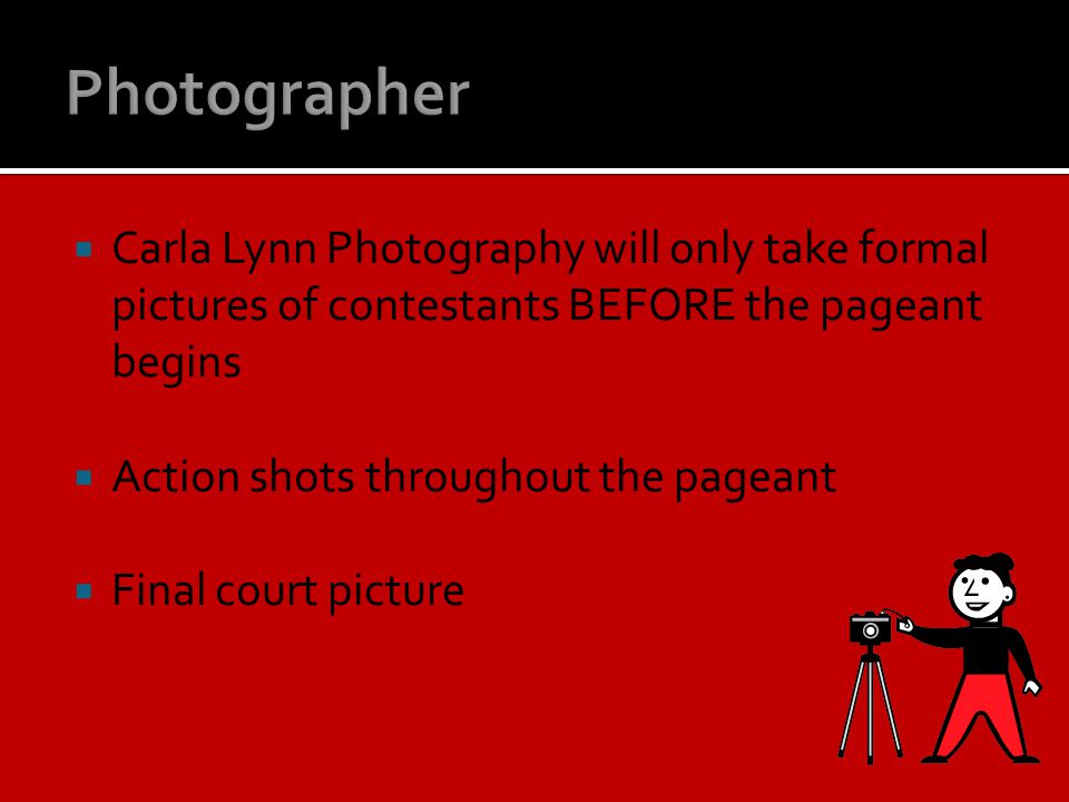 Photographer Carla Lynn Photography will only take formal pictures of contestants BEFORE the pageant begins.
