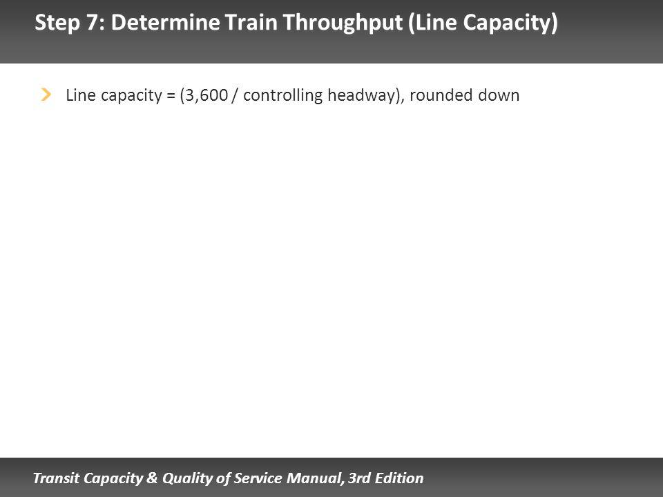 Step 7: Determine Train Throughput (Line Capacity)