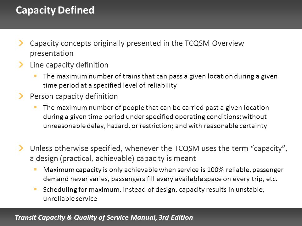 Capacity Defined Capacity concepts originally presented in the TCQSM Overview presentation. Line capacity definition.