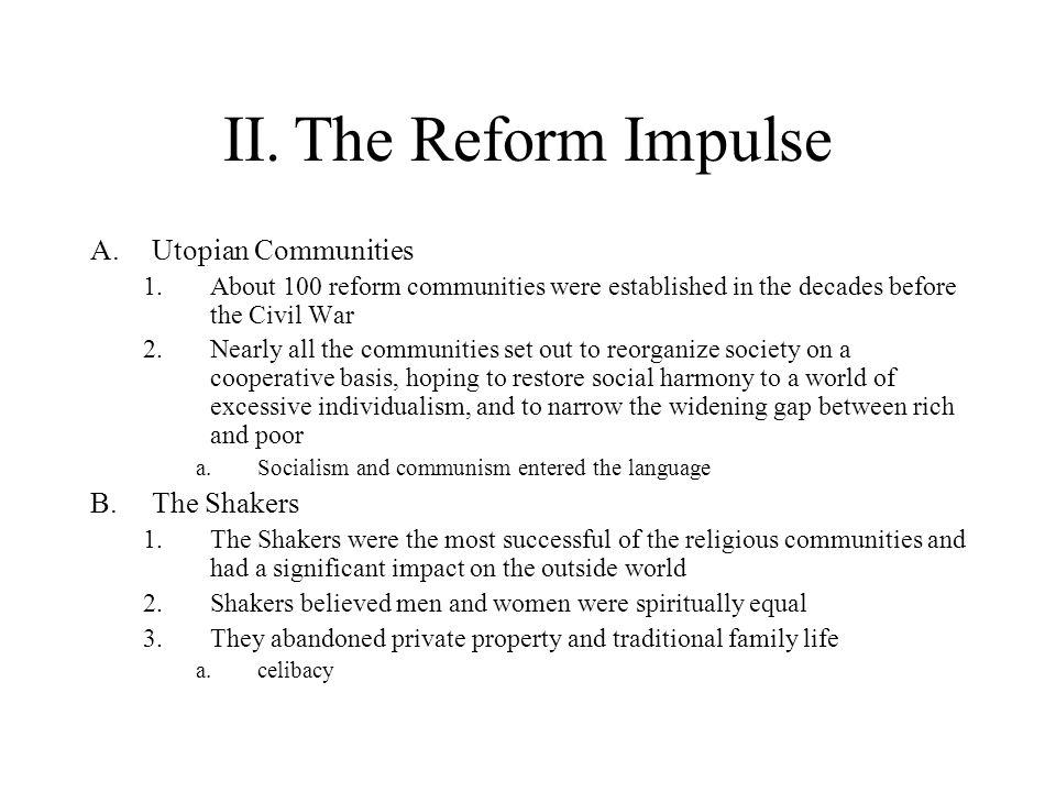 II. The Reform Impulse Utopian Communities The Shakers