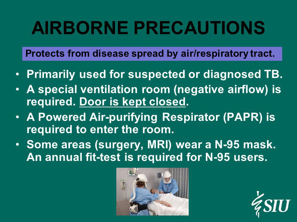 AIRBORNE PRECAUTIONS Primarily used for suspected or diagnosed TB.