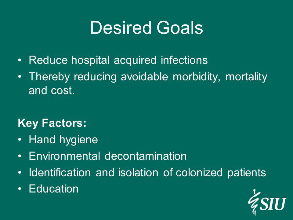 Desired Goals Reduce hospital acquired infections