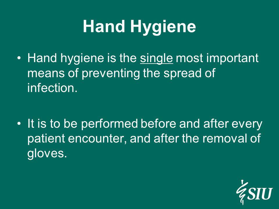 Hand Hygiene Hand hygiene is the single most important means of preventing the spread of infection.
