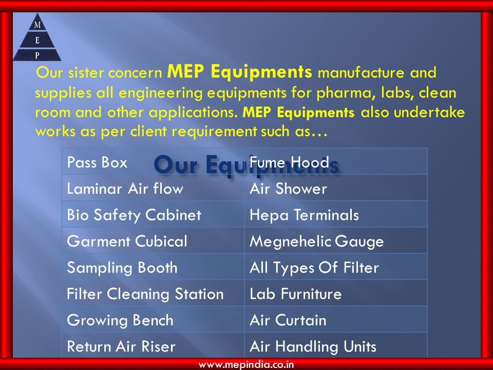 Our sister concern MEP Equipments manufacture and supplies all engineering equipments for pharma, labs, clean room and other applications. MEP Equipments also undertake works as per client requirement such as…