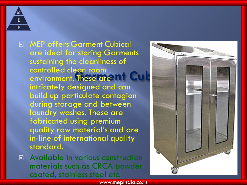 MEP offers Garment Cubical are ideal for storing Garments sustaining the cleanliness of controlled clean room environment. These are intricately designed and can build up particulate contagion during storage and between laundry washes. These are fabricated using premium quality raw material's and are in-line of international quality standard.
