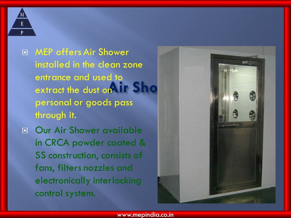 MEP offers Air Shower installed in the clean zone entrance and used to extract the dust on personal or goods pass through it.