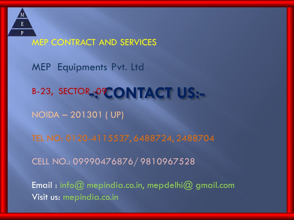 -: CONTACT US:- MEP Equipments Pvt. Ltd MEP CONTRACT AND SERVICES