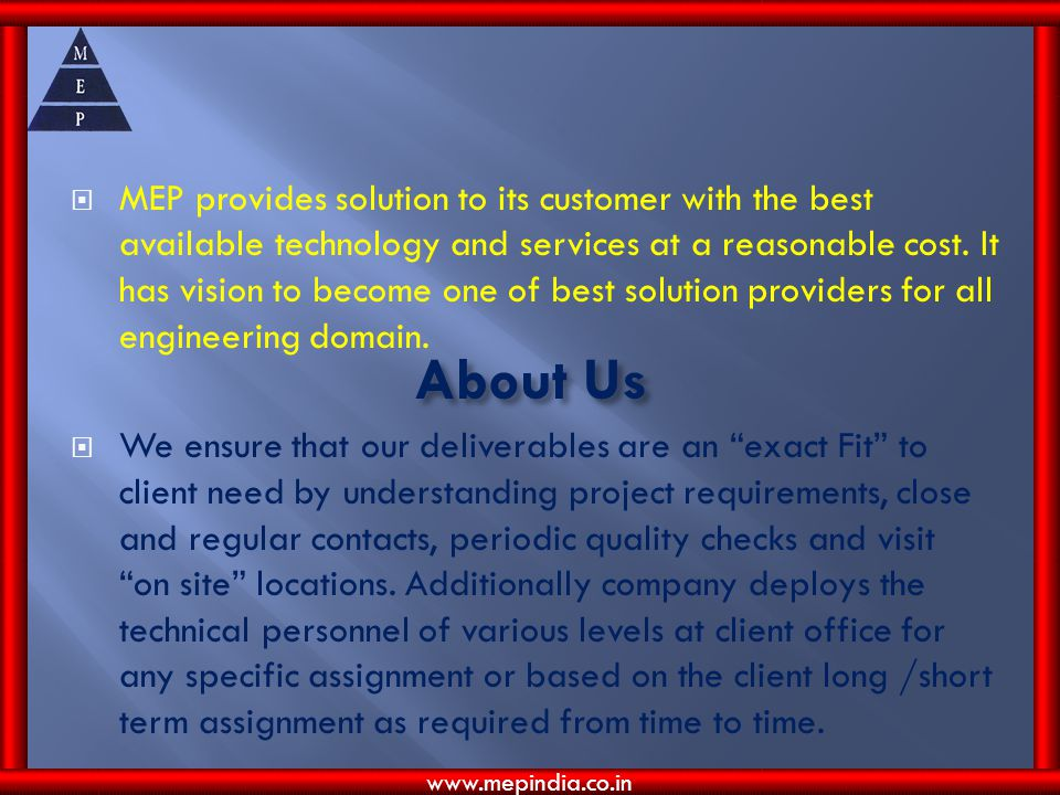 MEP provides solution to its customer with the best available technology and services at a reasonable cost. It has vision to become one of best solution providers for all engineering domain.