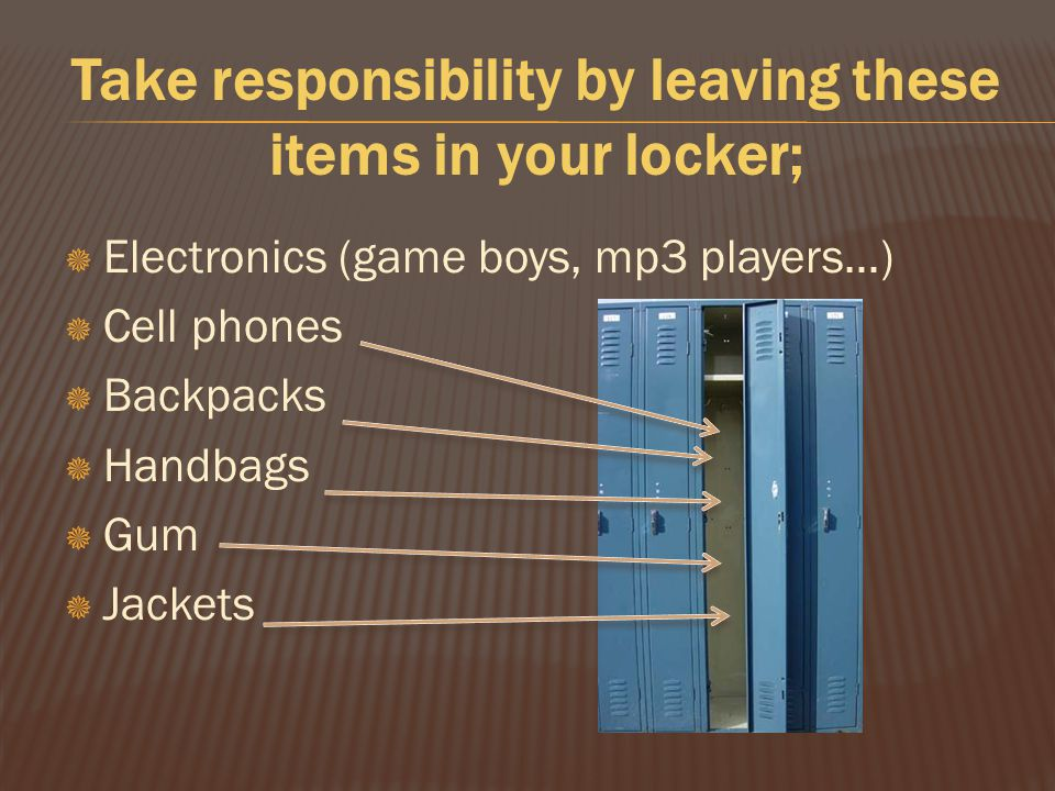 Take responsibility by leaving these items in your locker;