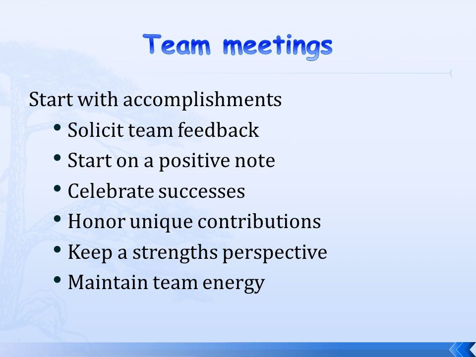 Team meetings Start with accomplishments Solicit team feedback