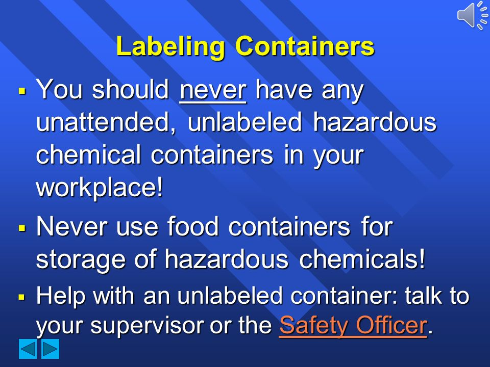 Never use food containers for storage of hazardous chemicals!