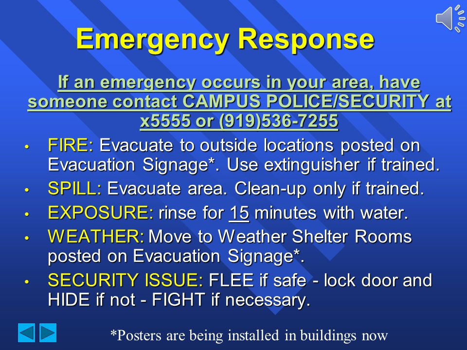 Emergency Response If an emergency occurs in your area, have someone contact CAMPUS POLICE/SECURITY at x5555 or (919)536-7255.