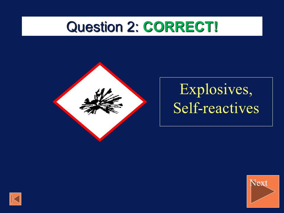 Question 2: CORRECT! Explosives, Self-reactives Next