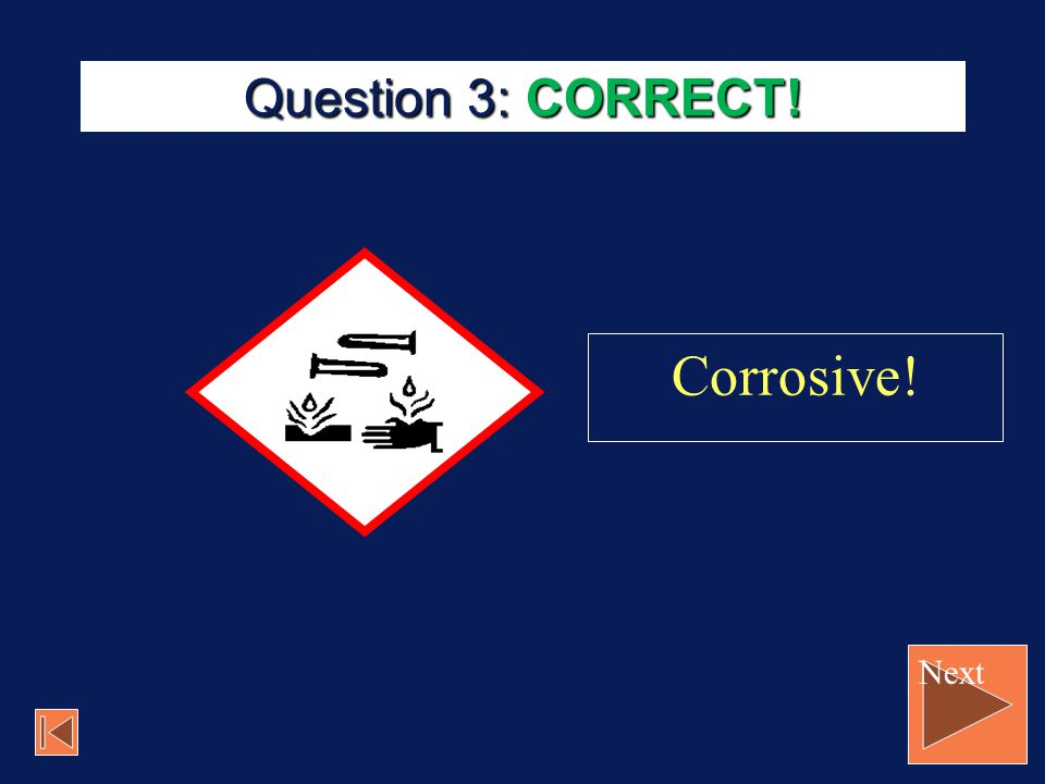 Question 3: CORRECT! Corrosive! Next