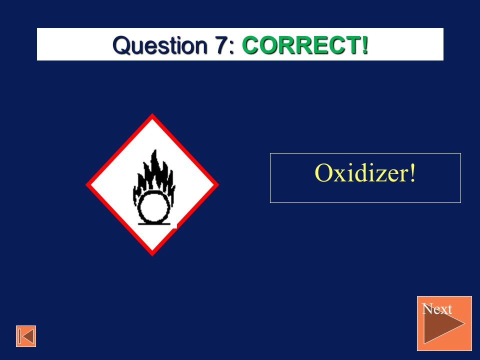 Question 7: CORRECT! Oxidizer! Next