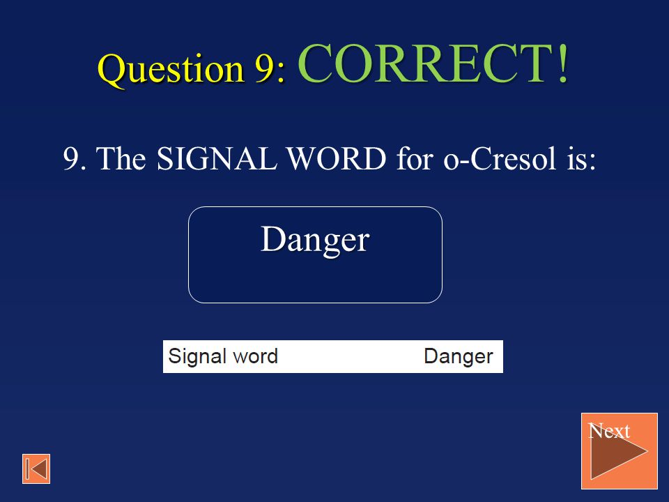 Question 9: CORRECT! 9. The SIGNAL WORD for o-Cresol is: Danger Next
