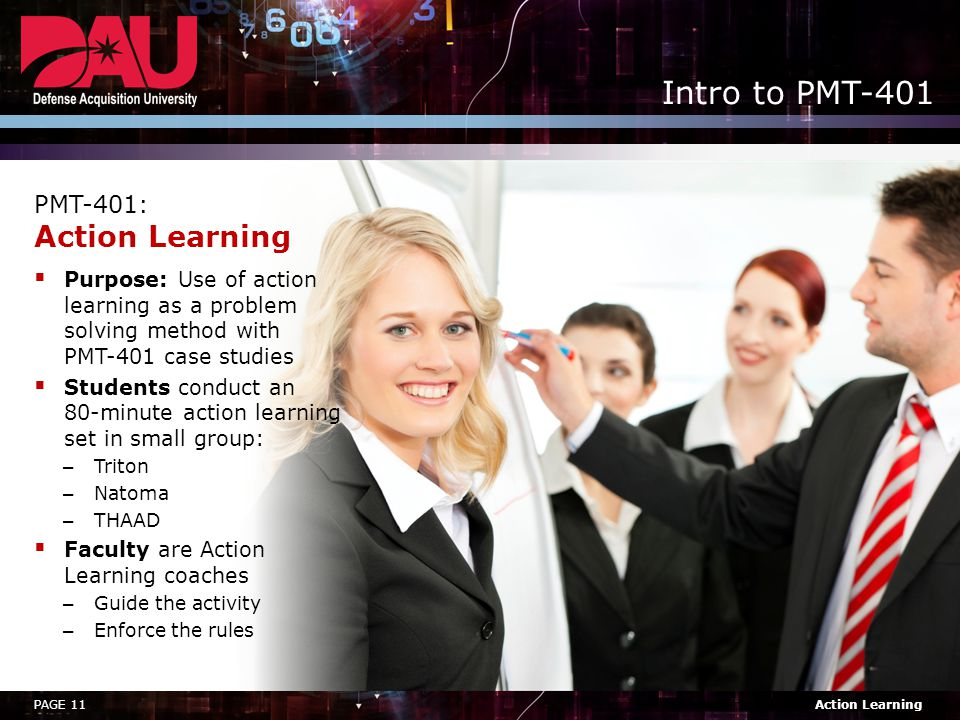 PMT-401: Action Learning Purpose: Use of action learning as a problem solving method with PMT-401 case studies.