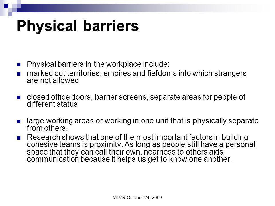 Physical barriers Physical barriers in the workplace include: