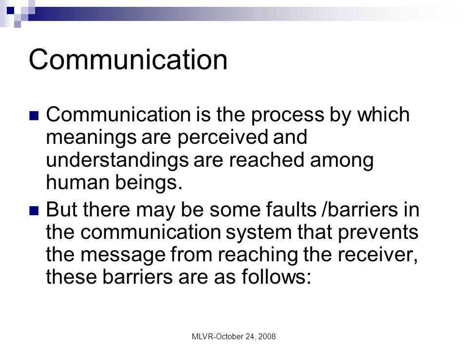 Communication Communication is the process by which meanings are perceived and understandings are reached among human beings.