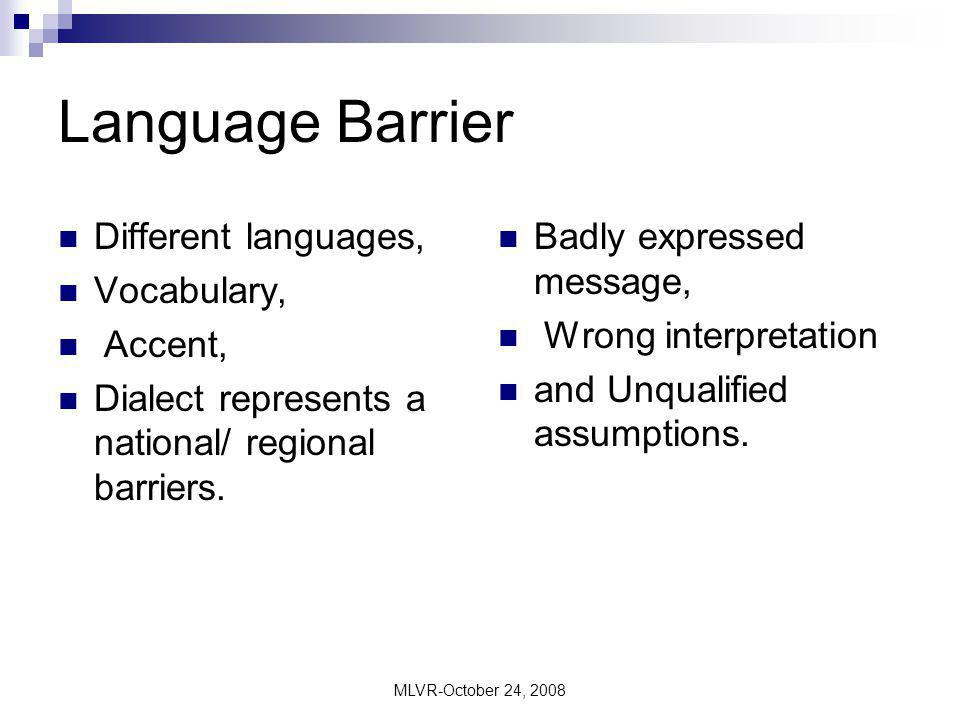 language barrier to communication Such non-verbal signals allow the most basic form of communication when verbal communication is not effective due to language barriers verbal [ edit ] verbal communication is the spoken or written conveyance of a message.