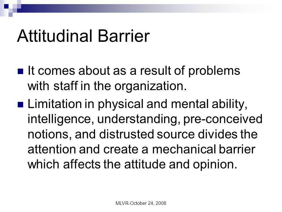 Attitudinal Barrier It comes about as a result of problems with staff in the organization.