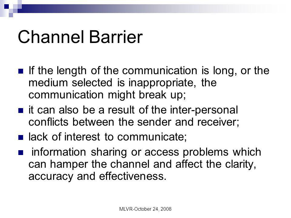 Channel Barrier If the length of the communication is long, or the medium selected is inappropriate, the communication might break up;