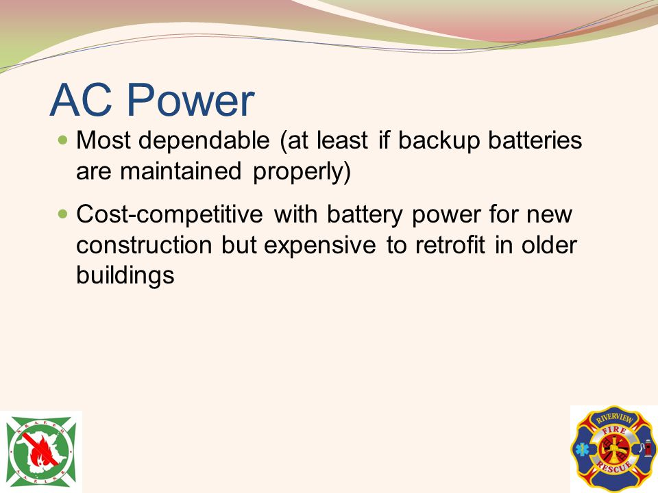 AC Power Most dependable (at least if backup batteries are maintained properly)