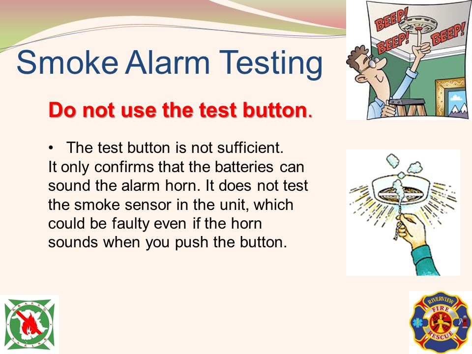 Smoke Alarm Testing Do not use the test button.