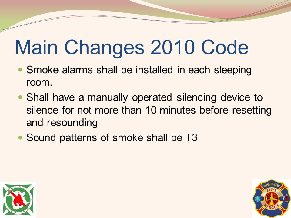 Main Changes 2010 Code Smoke alarms shall be installed in each sleeping room.