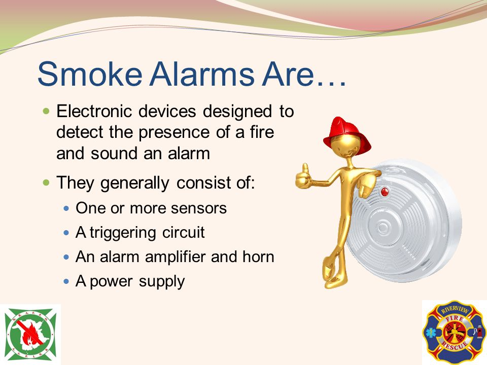 Smoke Alarms Are… Electronic devices designed to detect the presence of a fire and sound an alarm. They generally consist of: