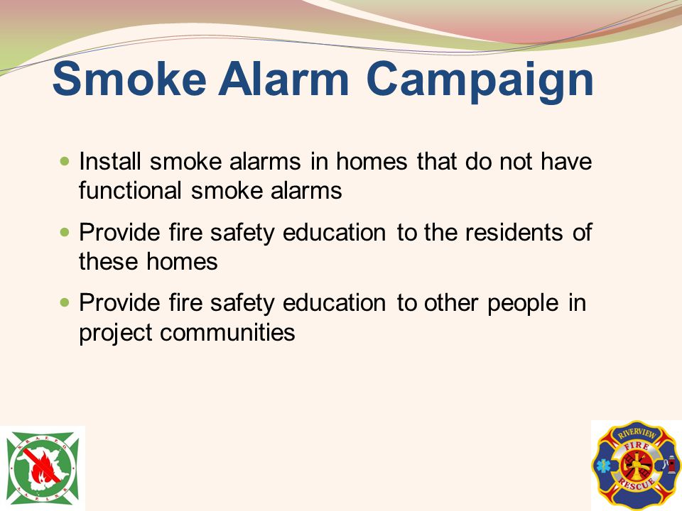 Smoke Alarm Campaign Install smoke alarms in homes that do not have functional smoke alarms.