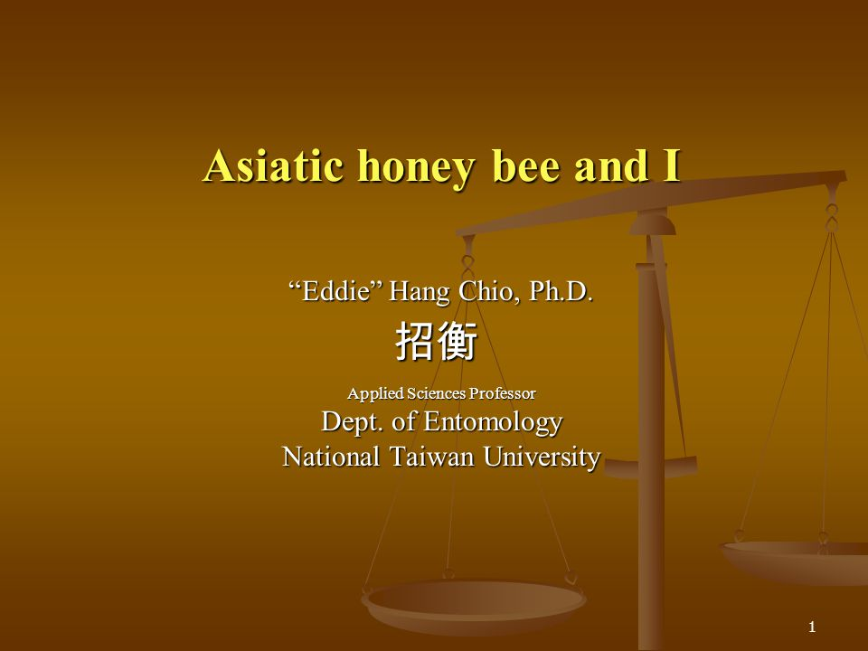 Asiatic honey bee and I 招衡 Eddie Hang Chio, Ph.D.