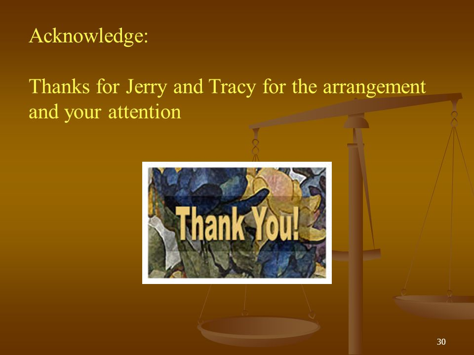 Acknowledge: Thanks for Jerry and Tracy for the arrangement and your attention