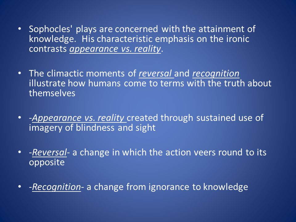 Sophocles plays are concerned with the attainment of knowledge