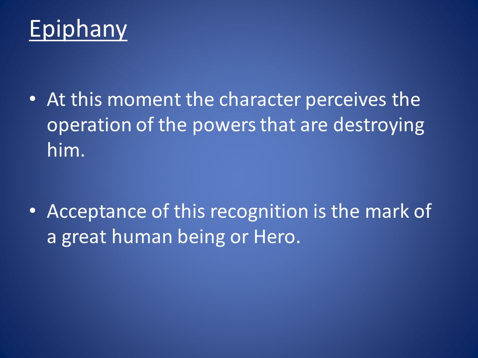 Epiphany At this moment the character perceives the operation of the powers that are destroying him.