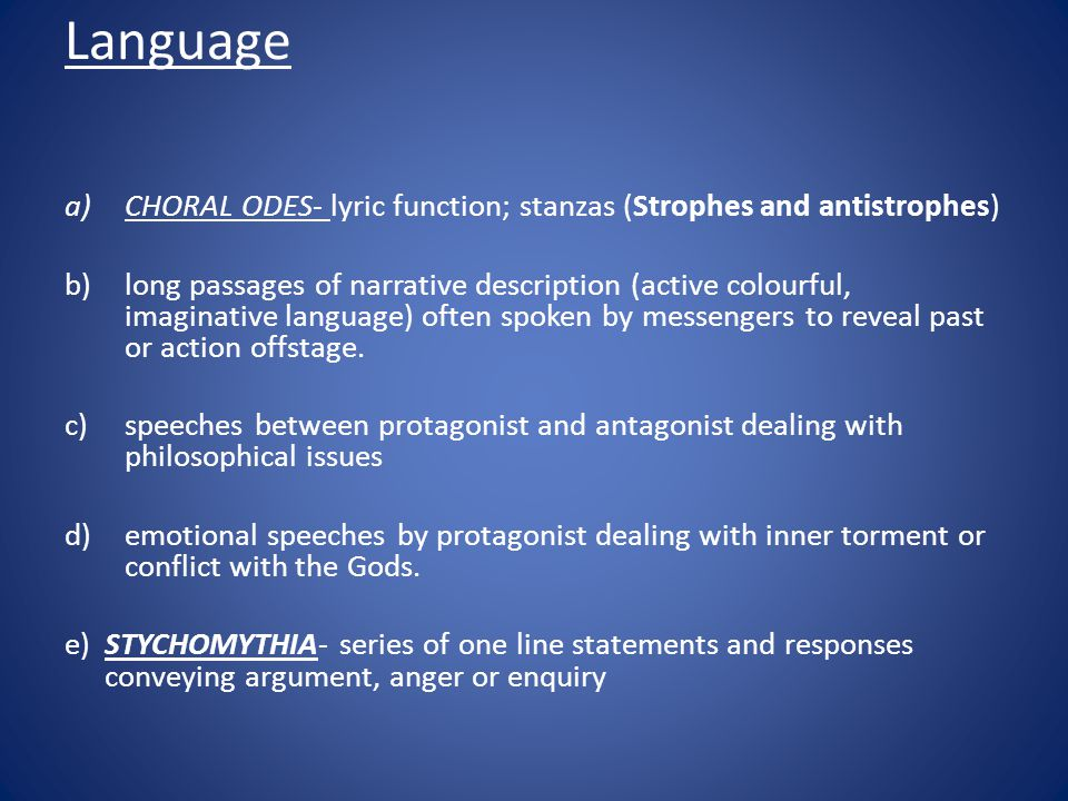 Language CHORAL ODES- lyric function; stanzas (Strophes and antistrophes)