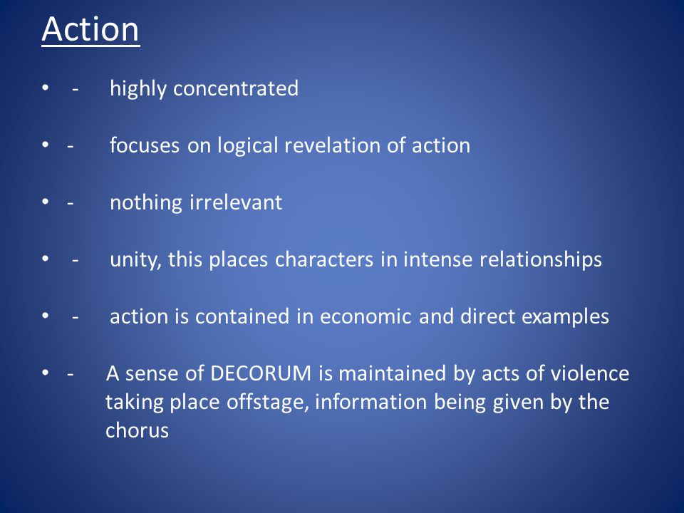 Action - highly concentrated - focuses on logical revelation of action