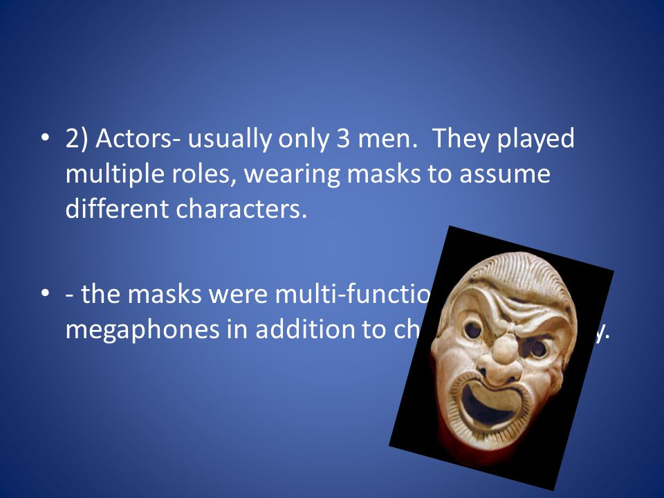 2) Actors- usually only 3 men