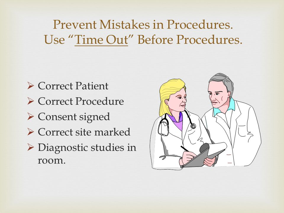 Prevent Mistakes in Procedures. Use Time Out Before Procedures.