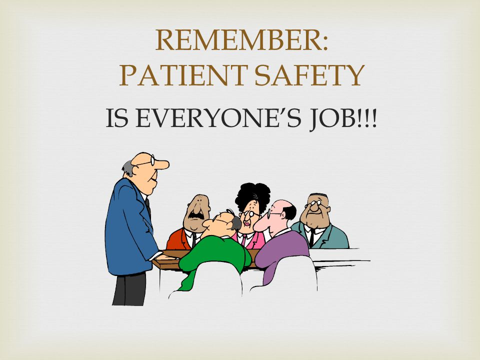 REMEMBER: PATIENT SAFETY