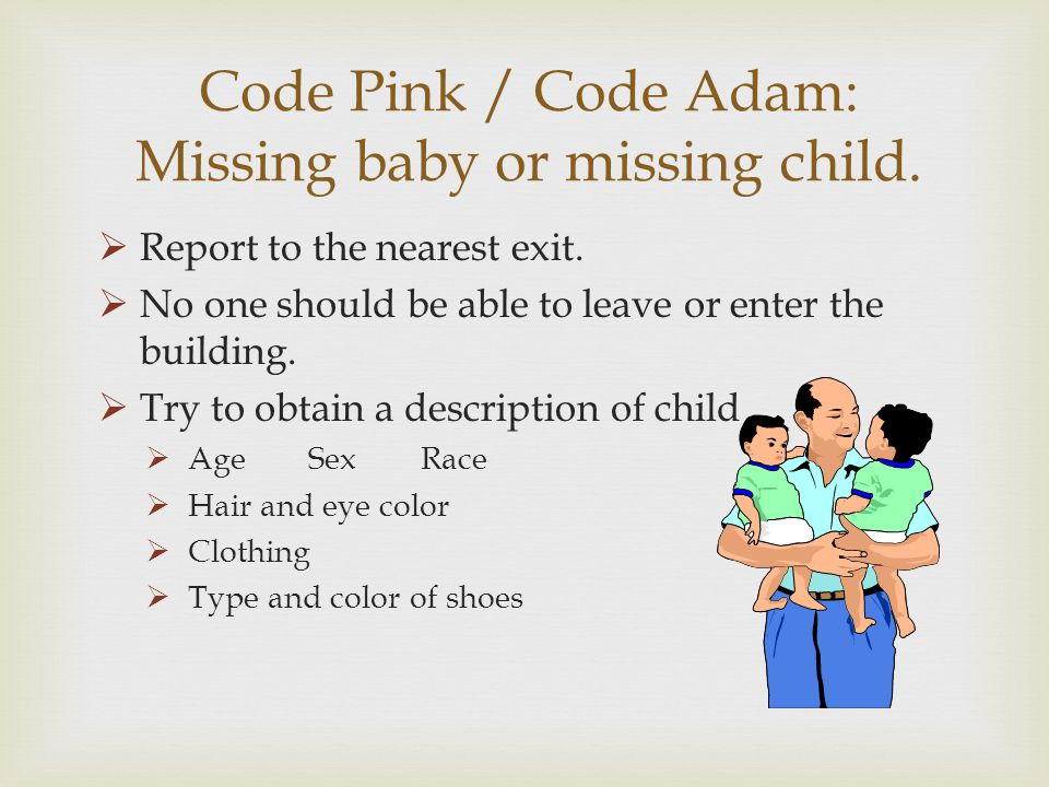 Code Pink / Code Adam: Missing baby or missing child.