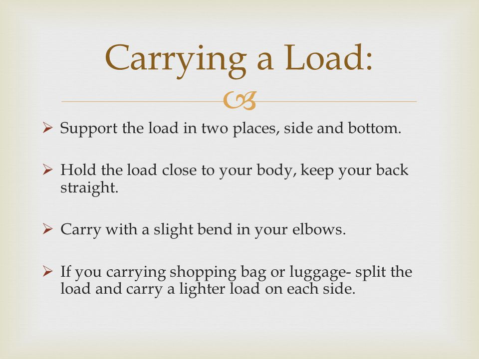 Carrying a Load: Support the load in two places, side and bottom.