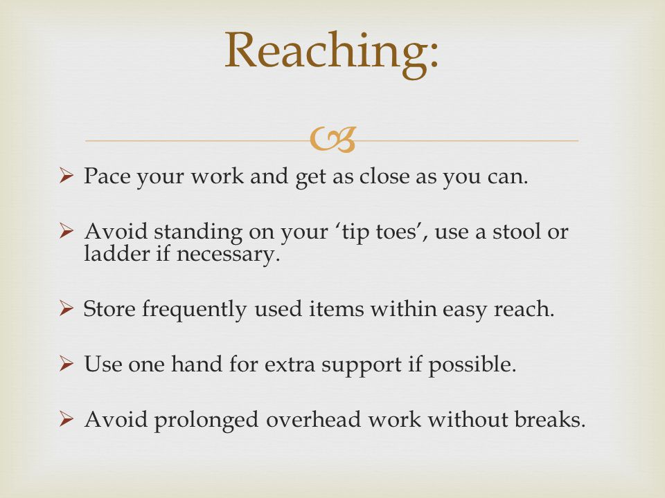 Reaching: Pace your work and get as close as you can.